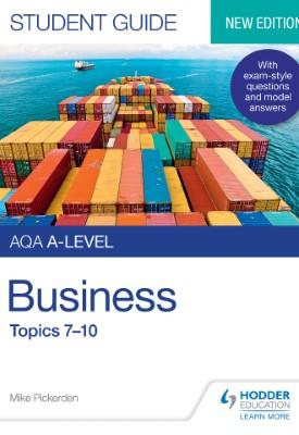 AQA A-level Business Student Guide 2: Topics 7–10 | Mike Pickerden | Hodder