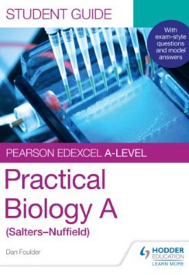 Pearson Edexcel A-level Biology (Salters-Nuffield) Student Guide: Practical Biology   Dan Foulder   Hodder