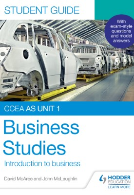 CCEA AS Unit 1 Business Studies Student Guide 1: Introduction to Business   John McLaughlin, David McAree   Hodder