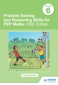 Problem Solving and Reasoning Skills for PEP Maths Grade 6: NSC Edition