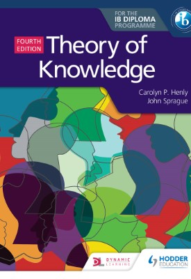 Theory of Knowledge for the IB Diploma Fourth Edition | Carolyn P. Henly, John Sprague | Hodder