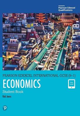 Pearson Edexcel International GCSE (9-1) Economics Student Book | Rob Jones | Pearson