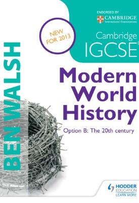 Cambridge IGCSE Modern World History   Ben Walsh, Michael Scott-Baumann   Hodder