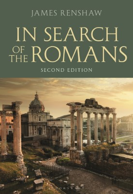 In Search of the Romans (Second Edition) | James Renshaw | Bloomsbury