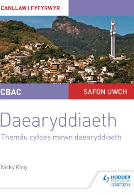 CBAC Safon Uwch Daearyddiaeth – Canllaw i Fyfyrwyr 6: Themâu Cyfoes mewn Daearyddiaeth (WJEC A-level Geography Student Guide 6: Contemporary Themes in Geography Welsh-language edition) | Nicky King | Hodder