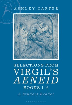Selections from Virgil's Aeneid Books 1-6 | Ashley Carter | Bloomsbury