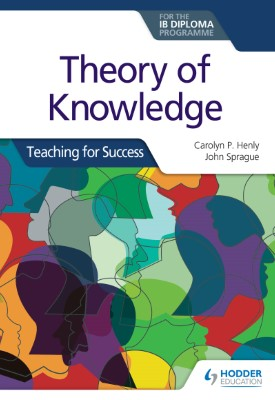 Theory of Knowledge for the IB Diploma: Teaching for Success | Carolyn P. Henly, John Sprague | Hodder
