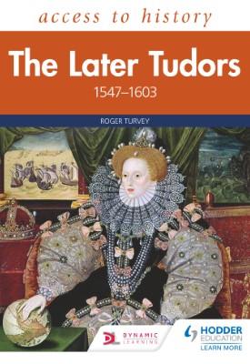 Access to History: The Later Tudors 1547-1603 | Roger Turvey | Hodder