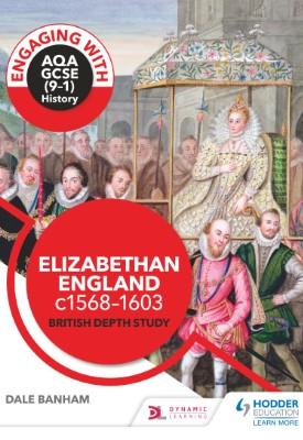 Engaging with AQA GCSE (9–1) History: Elizabethan England, c1568–1603 British depth study   Dale Banham   Hodder