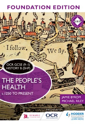 OCR GCSE (9–1) History B (SHP) Foundation Edition: The People's Health c.1250 to present | Jamie Byrom, Michael Riley | Hodder