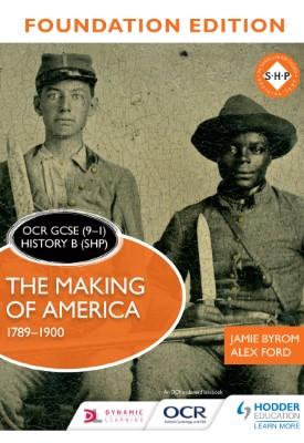 OCR GCSE (9–1) History B (SHP) Foundation Edition: The Making of America 1789–1900   Jamie Byrom, Alex Ford   Hodder