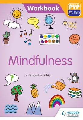 PYP ATL Skills Workbook: Mindfulness   Kimberley O'Brien   Hodder