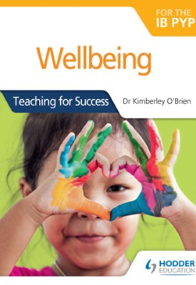 Wellbeing for the IB PYP | Kimberley O'Brien | Hodder
