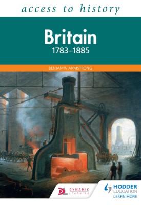 Access to History: Britain 1783-1885 | Benjamin Armstrong | Hodder