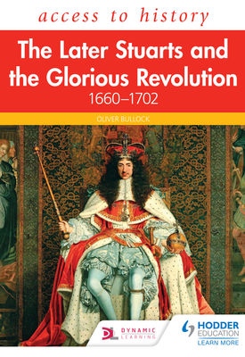 Access to History: The Later Stuarts and the Glorious Revolution 1660-1702 | Oliver Bullock | Hodder
