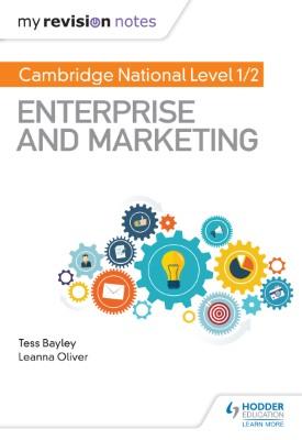 My Revision Notes: Cambridge National Level 1/2 Enterprise and Marketing | Tess Bayley, Leanna Oliver | Hodder