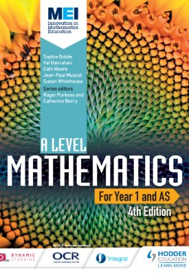 MEI A Level Mathematics Year 1 (AS) 4th Edition | Sophie Goldie, Cath Moore, Val Hanrahan, Jean-Paul Muscat, Susan Whitehouse | Hodder