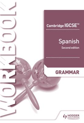 Cambridge IGCSE™ Spanish Grammar Workbook Second Edition | Denise Currie, Timothy Guilford | Hodder