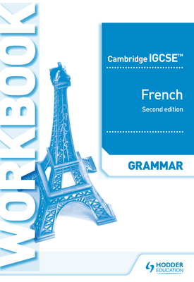 Cambridge IGCSE™ French Grammar Workbook Second Edition | Kirsty Thathapudi | Hodder