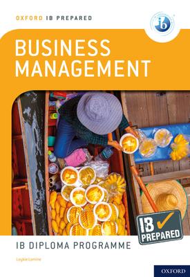 Oxford IB Prepared: Business Management: IB Diploma Programme   Loykie Lomine   Oxford University Press