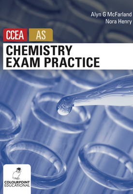 Chemistry Exam Practice for CCEA AS | Alyn G McFarland, Nora Henry | Colourpoint