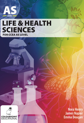 Life and Health Sciences for CCEA AS | Nora Henry, James Napier, Emma Dougan | Colourpoint