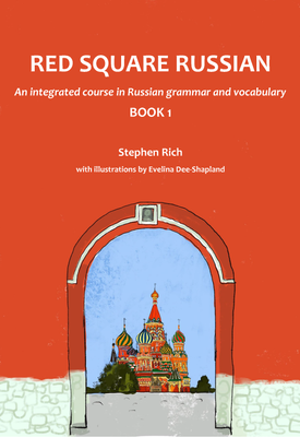 Red Square Russian Book 1 : An integrated course in Russian grammar and vocabulary   Stephen Rich   Red Square Russian