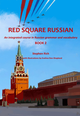 Red Square Russian Book 2 : An integrated course in Russian grammar and vocabulary   Stephen Rich   Red Square Russian