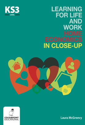 Learning for Life and Work Home Economics in Close-Up: Key Stage 3 | Laura McGreevy | Colourpoint