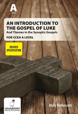 An Introduction to the Gospel of Luke, and Themes in the Synopic Gospels for CCEA A Level | Mary Nethercott | Colourpoint
