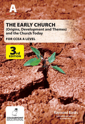 The Early Church: (Origins, Development and Themes) and the Church Today for CCEA A Level   Raymond Banks   Colourpoint