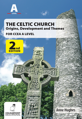 The Celtic Church: Origins, Development and Themes - for CCEA A Level | Anne Hughes | Colourpoint