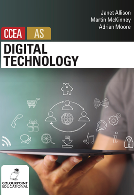 Digital Technology for CCEA AS | Janet Allison, Martin McKinney, Adrian Moore | Colourpoint