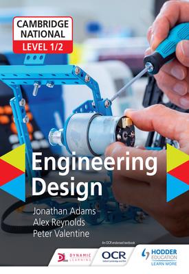 Cambridge National Level 1/2 Award/Certificate in Engineering Design | Jonathan Adams, Alex Reynolds, Peter Valentine | Hodder
