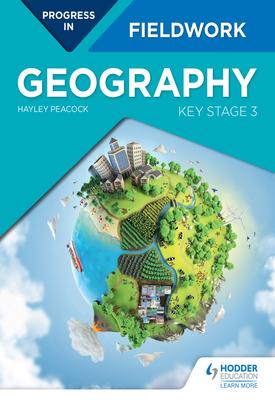 Progress in Geography Fieldwork: Key Stage 3   Hayley Peacock   Hodder