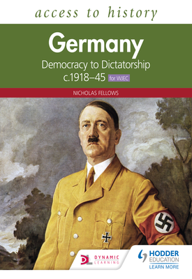 Access to History: Germany: Democracy to Dictatorship c.1918-1945 for WJEC | Nicholas Fellows | Hodder