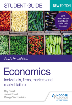 AQA A-level Economics Student Guide 1: Individuals, firms, markets and market failure | James Powell, Ray Powell, George Vlachonikolis | Hodder