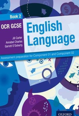 OCR GCSE ENGLISH LANGUAGE STUDENT BOOK 2 | Jill Carter, Annabel Charles, Garrett O'Doherty | Oxford University Press