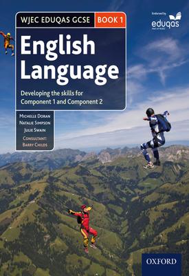 WJEC Eduqas GCSE English Language: Student Book 1 | Michelle Doran, Natalie Simpson, Julie Swain, Barry Childs | Oxford University Press
