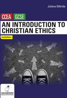 An Introduction to Christian Ethics : Ccea GCSE Religious Studies | Juliana Gilbride | Colourpoint