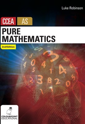 Pure Mathematics for CCEA AS 2nd Ed | Luke Robinson | Colourpoint