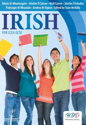 Irish for CCEA GCSE | Róisín Uí Mhuireagáin,  Stiofán Ó Coinne, Niall Comer,  Stiofán Ó hAodha,  Pádraigín Ní Mhaoláin,  Andrea Ní Uiginn, Seán McNally | Colourpoint