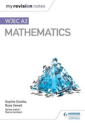 My Revision Notes: WJEC A2 Mathematics | Sophie Goldie , Rose Jewell | Hodder