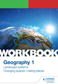 OCR A-level Geography Workbook 1: Landscape Systems and Changing Spaces; Making Places