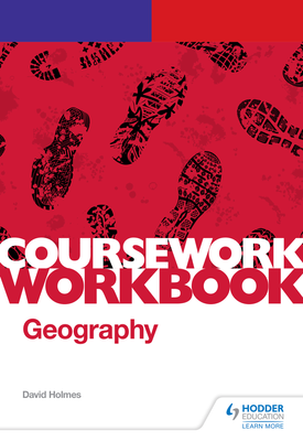AQA A-level Geography Coursework Workbook: Component 3: Geography fieldwork investigation (non-exam assessment)   David Holmes   Hodder