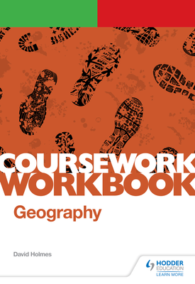 OCR A-level Geography Coursework Workbook: Non-exam assessment: Independent Investigation | David Holmes | Hodder