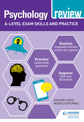 Psychology Review: A-level Exam Skills and Practice | Anthony Curtis, Michelle Satchwell | Hodder