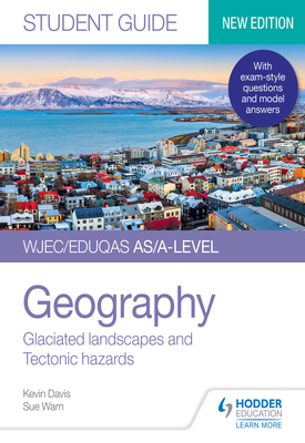 WJEC/Eduqas AS/A-level Geography Student Guide 3: Glaciated landscapes and Tectonic hazards | Kevin Davis, Sue Warn | Hodder