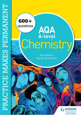 Practice makes permanent: 600+ questions for AQA A-level Chemistry | Nora Henry, Alyn G. McFarland | Hodder