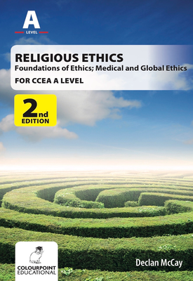 Religious Ethics for CCEA A Level: Foundations of Ethics; Medical and Global Ethics | Declan McCay | Colourpoint